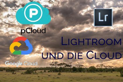 Lightroom und die Cloud - Teil 8: PCloud und Google Drive - 18 Monate später